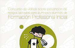 Cartel del concurso de vídeos sobre prevención de riesgos laborales para alumnos y alumnas de Formación Profesional Inicial.