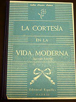 """""""La cortesía en la vida moderna"""", Celia López Sainz, Editorial Ripollés, Madrid 1965."""