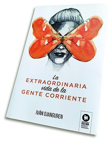 La extraordinaria vida de la gente corriente, el nuevo libro de Iván Ojanguren