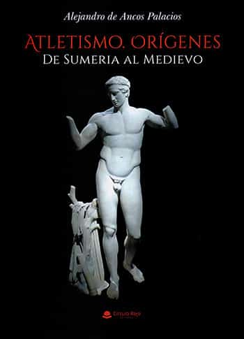 """""""Atletismo. Orígenes. De Sumeria al Medievo"""", de Alejandro de Ancos"""